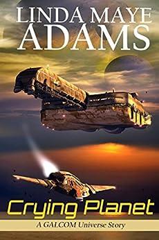 Crying Planet (GALCOM Universe Book 1) by [Adams, Linda Maye]