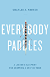 Everybody Paddles (3rd Edition): A Leader's Blueprint for Creating a Unified Team