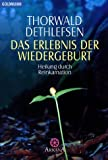 Das Erlebnis der Wiedergeburt: Heilung durch Reinkarnation von Thorwald Dethlefsen (1. April 1984) Taschenbuch