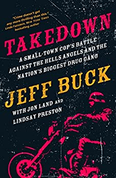 Takedown: A Small-Town Cop's Battle Against the Hells Angels and the