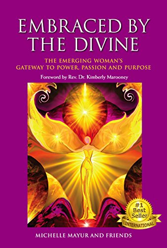 Embraced by the Divine: The Emerging Woman's Gateway to Power, Passion and Purpose (Awakening Your Soul To The Presence Of God)