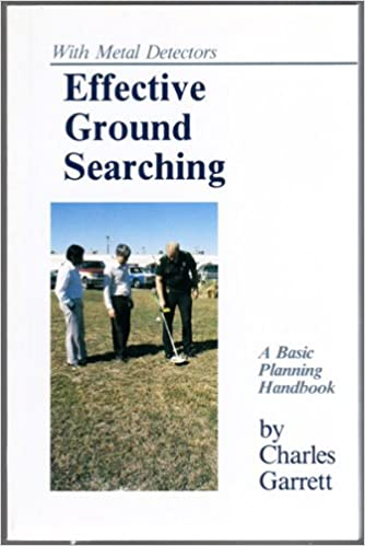 Effective Ground Searching With Metal Detectors: A Basic Planning Handbook: Charles L Garrett: 9780915920778: Amazon.com: Books