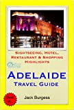 Adelaide, South Australia Travel Guide - Sightseeing, Hotel, Restaurant & Shopping Highlights (Illustrated)