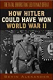 How Hitler Could Have Won World War II: 1