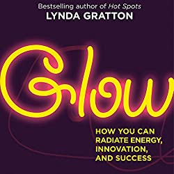 Glow: How You Can Radiate Energy, Innovation, and Success