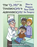 "The ""O, My"" in Tonsillectomy and Adenoidectomy, Laurie E. Zelinger, 1932690743"
