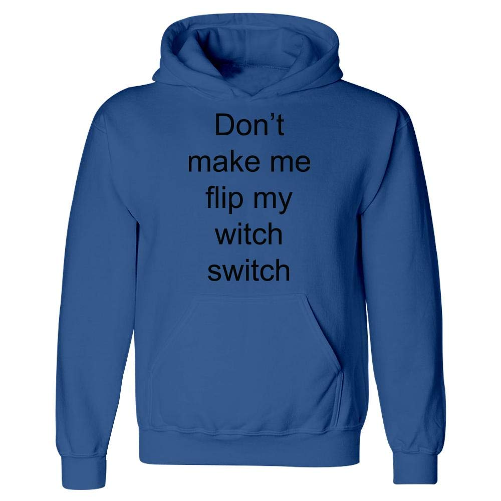 Hoodie Dont Make me flip My Witch Switch