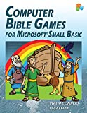 Computer Bible Games for Microsoft Small Basic: A Beginning Programming Tutorial for Christian Schools & Homeschools