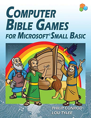 Computer Bible Games for Microsoft Small Basic: A Beginning Programming Tutorial for Christian Schools & Homeschools by Biblebyte Books
