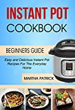 #4: Instant Pot Cookbook: Easy And Delicious Instant Pot Recipes For The Everyday Home (Beginners Guide)
