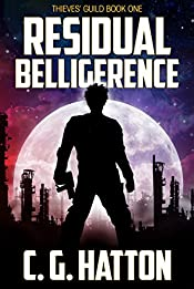 Residual Belligerence (Thieves' Guild: Book One): Military Science Fiction - Alien Invasion - Galactic War Novels
