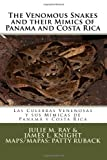 The Venomous Snakes and Their Mimics of Panama and Costa Rica, Julie Ray, 1493586017