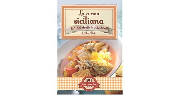 La cucina siciliana in 1000 ricette tradizionali: 9788854144552