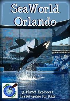SeaWorld Orlando: A Planet Explorers Travel Guide for Kids by [Schaefer, Laura]