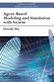 Agent-Based Modeling and Simulation with Swarm, Hitoshi Iba, 146656234X