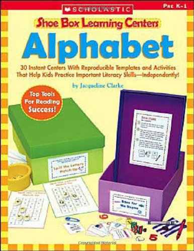 Alphabet: 30 Instant Centers With Reproducible Templates and Activities That Help Kids Practice Important Literacy Skills—Independently! (Shoe Box Learning Centers) (Instant Literacy Center)
