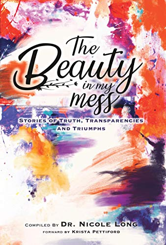 The Beauty in My Mess: Stories of Truth, Transparencies and -