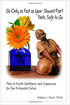 Book Go Only As Fast As Your Slowest Part Feels Safe To Go: Tales To Kindle Gentleness and Compassion For Our Exhausted Selves February 4, 2013