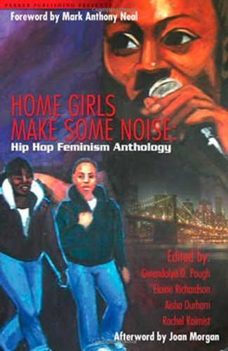 Home Girls Makes Some Noise: Hip Hop Feminism Anthology by Pough, Gwendolyn D. (2012) Paperback (Home Girls Make Some Noise)