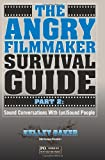 The Angry Filmmaker Survival Guide Part 2, Kelley Baker, 1466414561