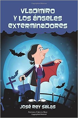 Vladimiro y los Ángeles exterminadores (Spanish Edition): José Rey Salas: 9788490953587: Amazon.com: Books