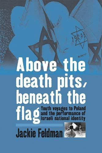 Above the Death Pits, Beneath the Flag: Youth Voyages to Poland and the Performance of Israeli National Identity