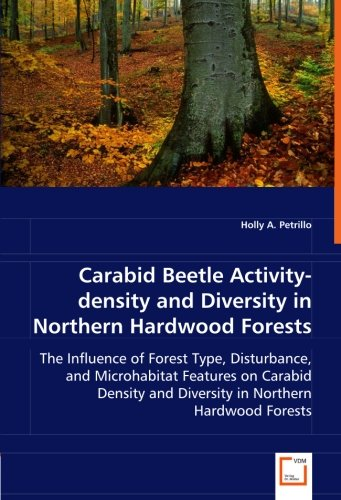 Carabid Beetle Activity-density and Diversity in Northern Hardwood Forests: The Influence of Forest Type, Disturbance, a