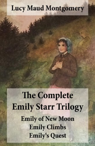 The Complete Emily Starr Trilogy: Emily of New Moon + Emily Climbs + Emily