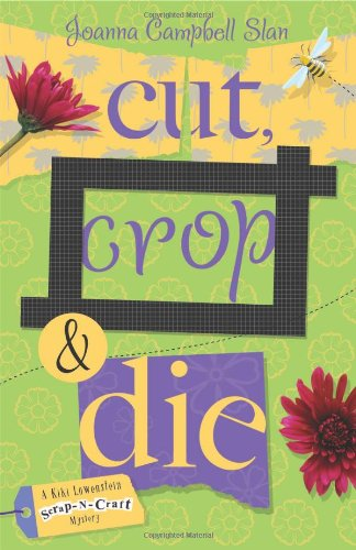 Cut, Crop & Die (A Kiki Lowenstein Scrap-N-Craft Mystery)