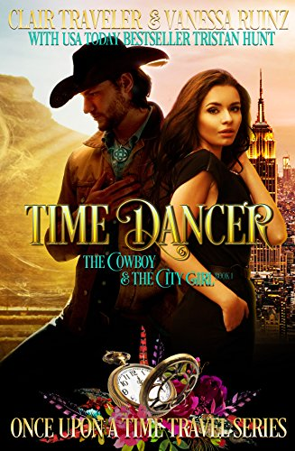 Time Dancer: The Cowboy & The City Girl Book 1 (Once Upon a Time Travel 4) by [Traveler, Clair, Hunt, Tristan, Ruinz, Vanessa]