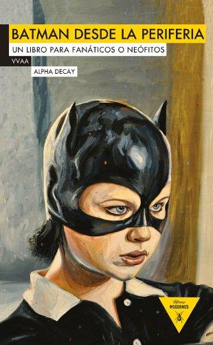 Batman desde la periferia: Un libro para fanáticos o neófitos (Spanish Edition) pdf epub