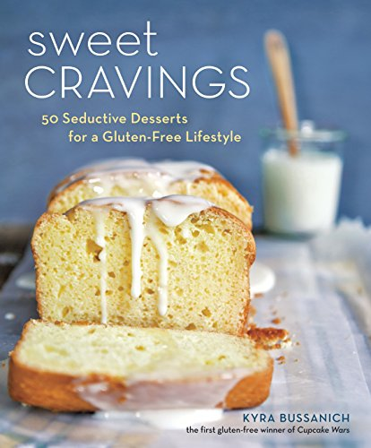 Sweet Cravings: 50 Seductive Desserts for a Gluten-Free Lifestyle by Kyra Bussanich