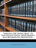 Termites, or White Ants , in the United States, Thomas Elliott Snyder, 1278412115