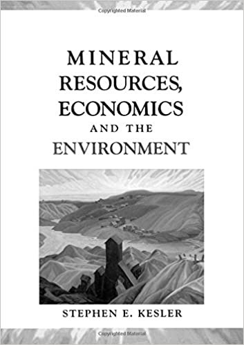 Mineral Resources, Economics, and the Environment: Stephen E  Kesler
