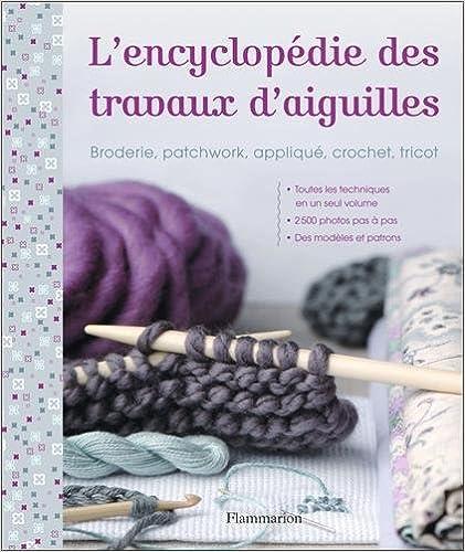 L'encyclopédie des travaux d'aiguilles : Broderie, patchwork, appliqué, crochet, tricot pdf