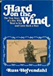 Hard on the Wind: The True Story of a...