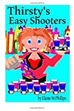 Thirsty's Easy Shooters, Elaine M. Phillips, 0987918257