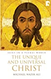 img - for The Unique and Universal Christ: Jesus In A Plural World book / textbook / text book