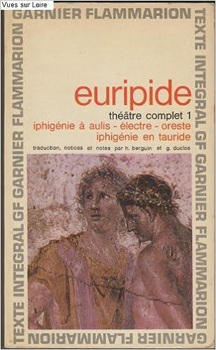 Téléchargement de livres Pdb Théâtre complet 1 : Iphigénie à Aulis, Electre, Oreste, Iphigénie en Tauride B004KSDNIY PDF PDB