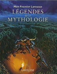 Mon premier Larousse des légendes de la mythologie par Thérèse de Chérisey