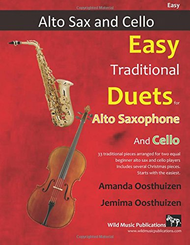 Alto Cello (Easy Traditional Duets for Alto Saxophone and Cello: 33 Traditional Melodies from around the world arranged especially for beginner saxophone and ... Mostly in easy keys, all in first position.)