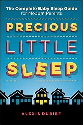 Precious Little Sleep: The Complete Baby Sleep Guide for Modern Parents: Amazon.es: Alexis Dubief, Daniel Bradford, Peter Cocking: Libros en idiomas ...