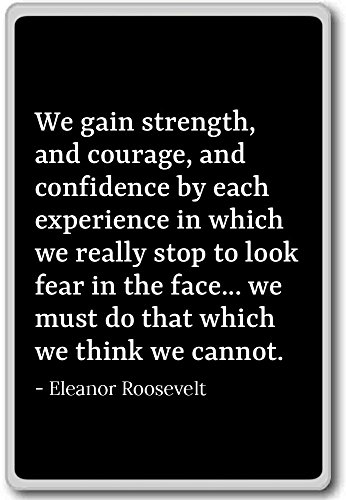 We gain strength, and courage, and confid... - Eleanor Roosevelt - quotes fridge magnet, Black
