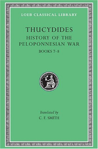 Thucydides: History of the Peloponnesian War, IV, Books VII and VIII (Loeb Classical Library No. 169) (Volume IV) (Greek and English Edition)