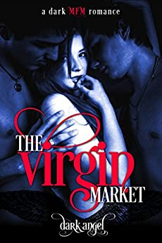 The Virgin Market: A Dark MFM Romance by [Angel, Dark, Angel, Alexis]