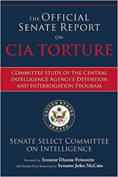 The Official Senate Report on CIA Torture: Committee Study of the Central Intelligence Agency's Detention and Interrogation Program by Senate Select Committee on Intelligence (January 13,2015)