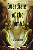 Guardians of the Tomb, T. W. Greensmith, 0595224121
