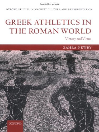 Greek Athletics in the Roman World: Victory and Virtue (Oxford Studies in Ancient Culture & Representation) Pdf