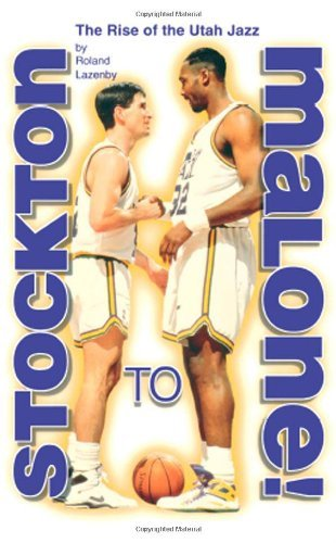Stockton to Malone: The Rise of the Utah Jazz by Roland Lazenby - Malls Stockton