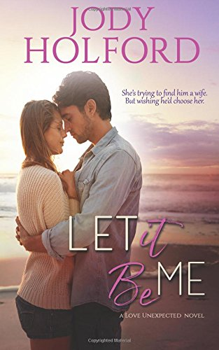 Download Let It Be Me (Love Unexpected) (Volume 1) PDF